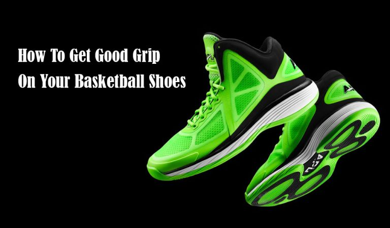How to Get Good Grip on Your Basketball Shoes